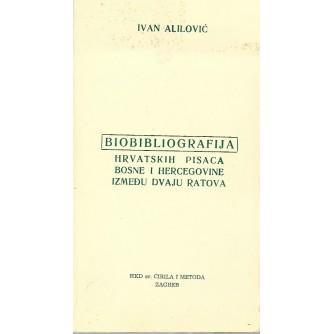 Ivan Alilović: Biobliografija hrvatskih pisaca Bosne i Hercegovine do godine 1918